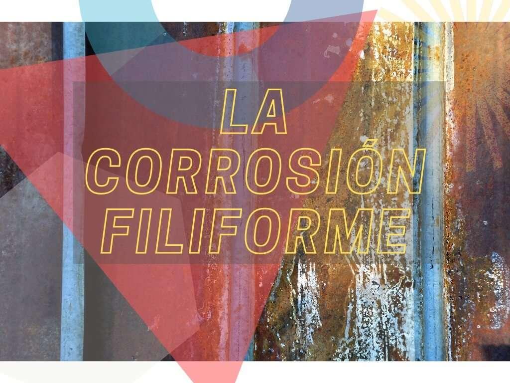 LA CORROSIÓN FILIFORME