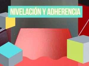 Nivelación y Adherencia